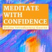 Meditate with Confidence: Online Introductory Course image