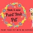 Paint Your Pet (Drink & Draw) image
