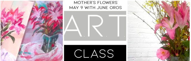 A.R.T. CLASS | MOTHER'S FLOWERS with June Oros