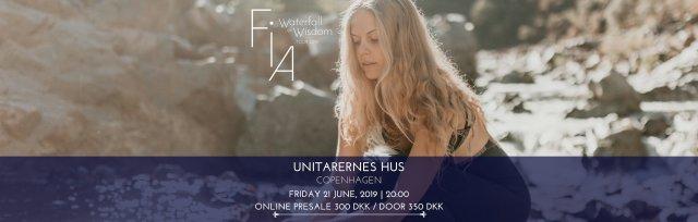 FIA IN CONCERT :: WATERFALL OF WISDOM (JUNE 21, 2019) - UNITARERNES HUS, COPENHAGEN