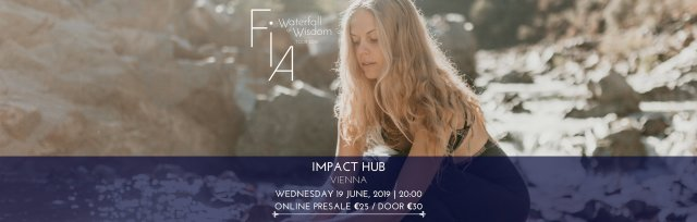 FIA IN CONCERT :: WATERFALL OF WISDOM (JUNE 19, 2019) - IMPACT HUB, VIENNA