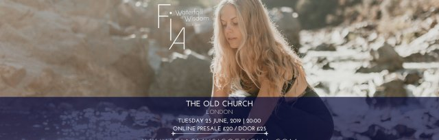 FIA IN CONCERT :: WATERFALL OF WISDOM (JUNE 25, 2019) - THE OLD CHURCH, LONDON