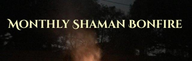 Shaman Virtual Bonfire!