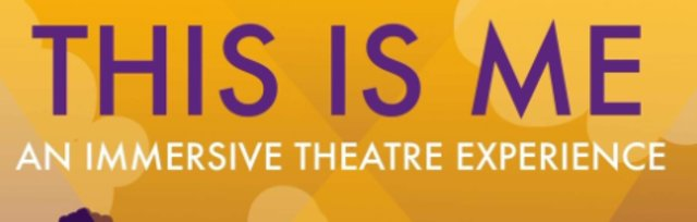 This Is Me - An Immersive Theatre Experience