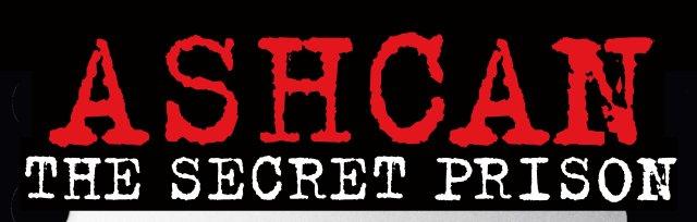 ASHCAN : THE SECRET PRISON