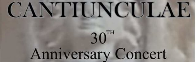 Cantiunculae 30th Anniversary Concert
