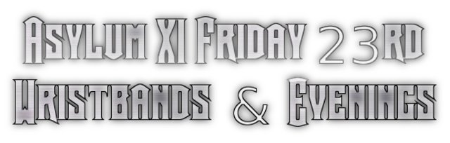 AsylumXI Friday: Single day bands and evening tickets.