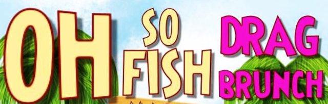 Oh So Fish Drag Brunch