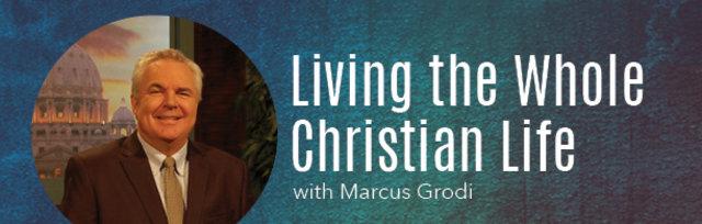 Lincoln - Marcus Grodi: Living the Whole Christian Life