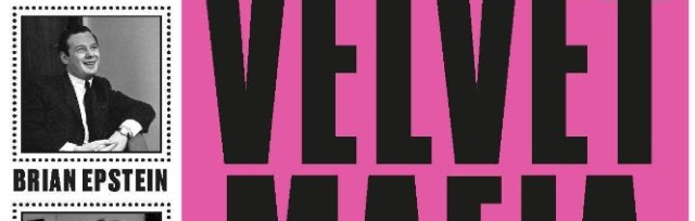Launch event: The Velvet Mafia - the Gay Men Who Ran the Swinging Sixties, with Darryl Bullock