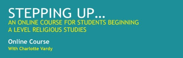 STEPPING UP: AN ONLINE COURSE FOR STUDENTS BEGINNING  A LEVEL RELIGIOUS STUDIES