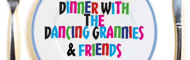 Dinner With The Dancing Grannies & Friends - 1st May