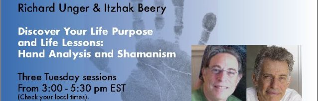 Discover Your Life Purpose & Life Lessons:  Hand Analysis & Shamanism with Richard Unger and Itzhak Beery