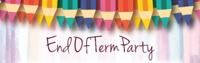 End Of Term Party - 17th July