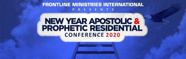 NEW YEAR APOSTOLIC AND PROPHETIC RESIDENTIAL CONFERENCE 2020