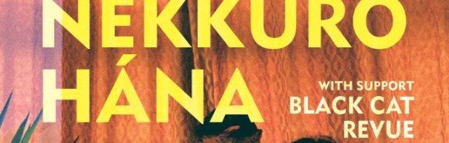 Nekkuro Hana w/ Black Cat Revue