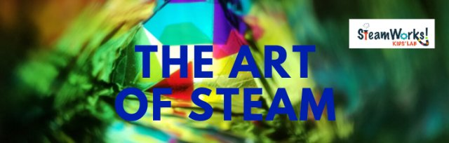 The Art of STEAM with SteamWorks! Kids' Lab