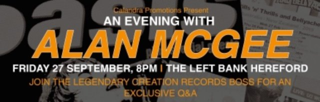 An evening with Alan McGee/ As It Was