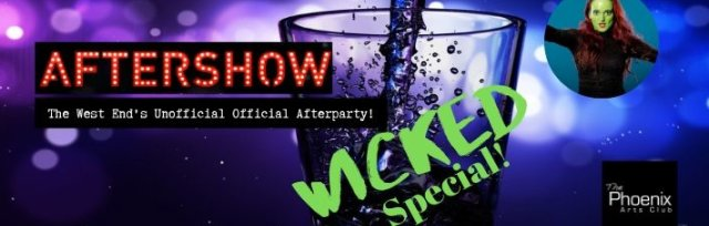 AFTERSHOW: Stagey Saturday Lates: WICKED Special!