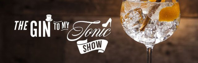 The Gin To My Tonic Show - Glasgow