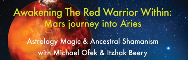 Awakening The Red Warrior Within - Mars Journey into Aries with Michael Ofek and Itzhak Beery