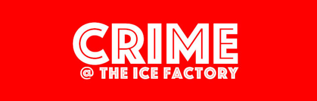 Crime @ The Ice Factory