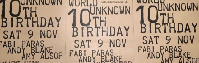 WORLD UNKNOWN 10TH BIRTHDAY SATURDAY 9th NOVEMBER