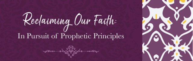 Reclaiming Our Faith:  In Pursuit of Prophetic Principles
