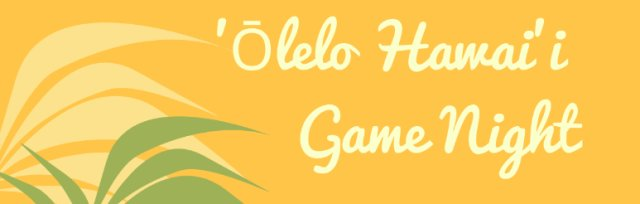 Nā Leo Kāko'o and WaiWai Collective hosts Olelo Hawai'i Game Night