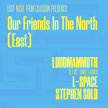 Our Friends In The North (East) - Loudmammoth, L-space and Stephen Solo image