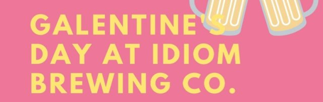 Galentine's Day at Idiom Brewing Co.