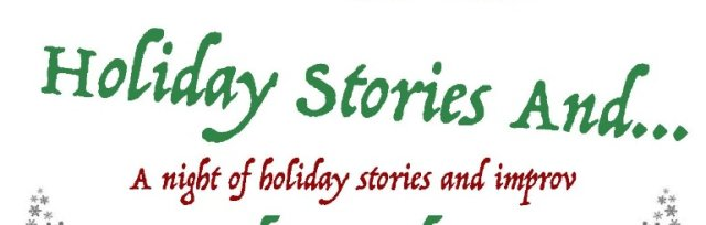 Stories, And! Holiday Stories & Improv Comedy!
