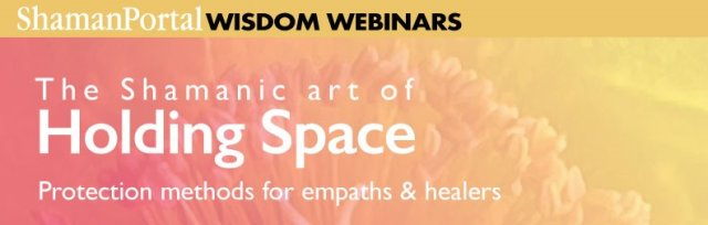 The Shamanic art of Holding Space - Protection methods for Empaths and Healers with Itzhak Beery