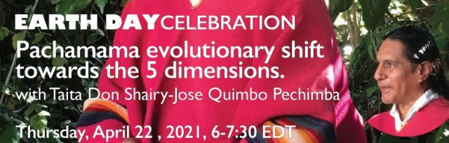 Pachamama evolutionary shift towards the 5 dimensions with Taita Shairy-Jose Quimbo Pechimba