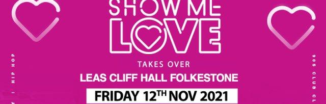 Show Me Love Leas Cliff Hall Folkestone - 12/11/21