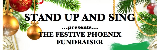Stand Up and Sing Presents The Festive Phoenix Fundraiser