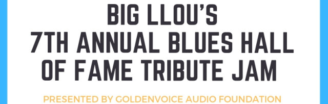 Big LLou's 7th Blues Hall of Fame Tribute Jam & Dance Party