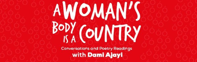 A Woman's Body Is A Country- Conversations and Poetry Readings with Dami Ajayi