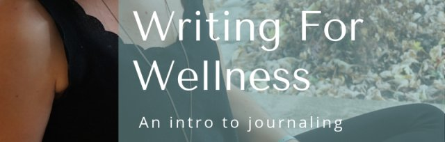 Writing For Wellness: An intro to journaling as a wellness practice