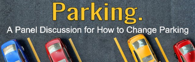 Parking. A Panel Discussion for How to Change Parking.