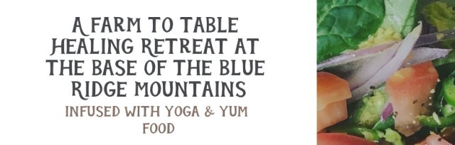 A Farm to Table Healing Retreat Infused with Delicious Food & Mindfulness Practices
