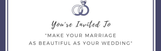 Make Your Marriage As Beautiful As Your Wedding