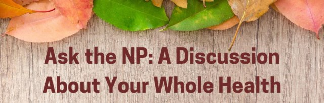 ASK THE NP: A Discussion About Your Whole Health