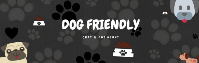 1st Dog Friendly Chat & Eat Night