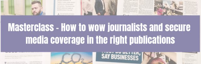 Masterclass - How to wow journalists and secure media coverage in the right publications