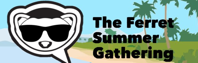 Owning A Collaborative Media - The Ferret Summer Gathering