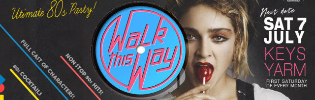 Walk This Way - the Ultimate 80s Party!