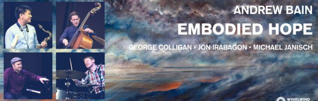 Andrew Bain 'Embodied Hope' feat. Jon Irabagon, George Colligan, Michael Janisch
