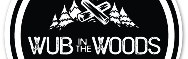 WUB in the WOODS (Please note the programing is 18 and over only)