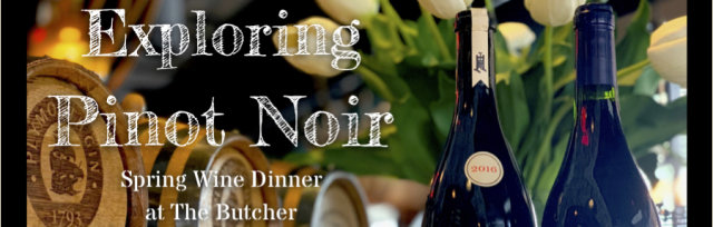 An Exploration of Pinot Noir: A Spring Wine Dinner Event at The Butcher and Barrel
